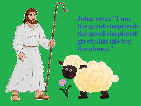 "John 10:11 ""I am the good shepherd: the good shepherd giveth his life for the sheep."""