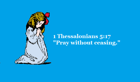 "1 Thessalonians 5:17 ""Pray without ceasing."""