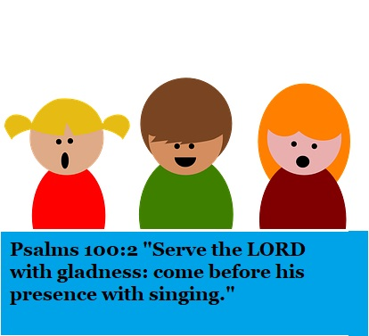 "Psalms 100:2 ""Serve the LORD with gladness: come before his presence with singing."""