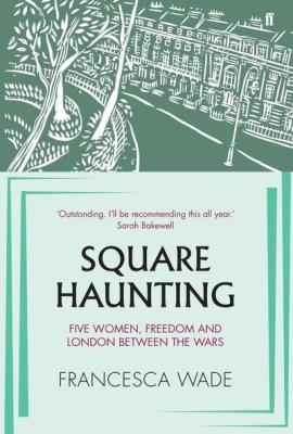 Square Haunting Francesca Wade Faber