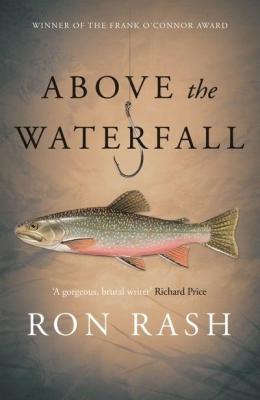 Above the Waterfall Ron Rash