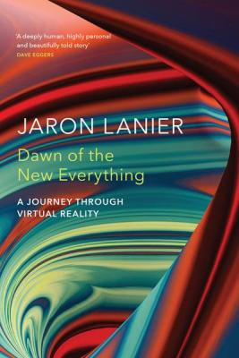 Dawn of the New Everything Jaron Lanier