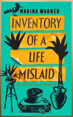 Inventory of a Life Mislaid Marina Warner