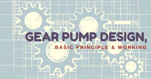 What Is Gear Pump ? – Construction, Design & Working