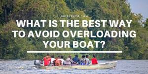 What Is The Best Way To Avoid Overloading Your Boat?