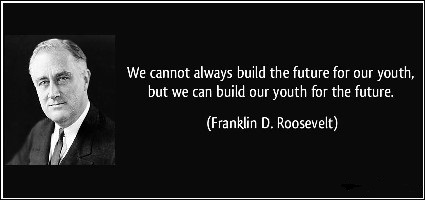 quote-we-cannot-always-build-the-future-for-our-youth-but-we-can-build-our-youth-for-the-future-franklin-d-roosevelt-286325