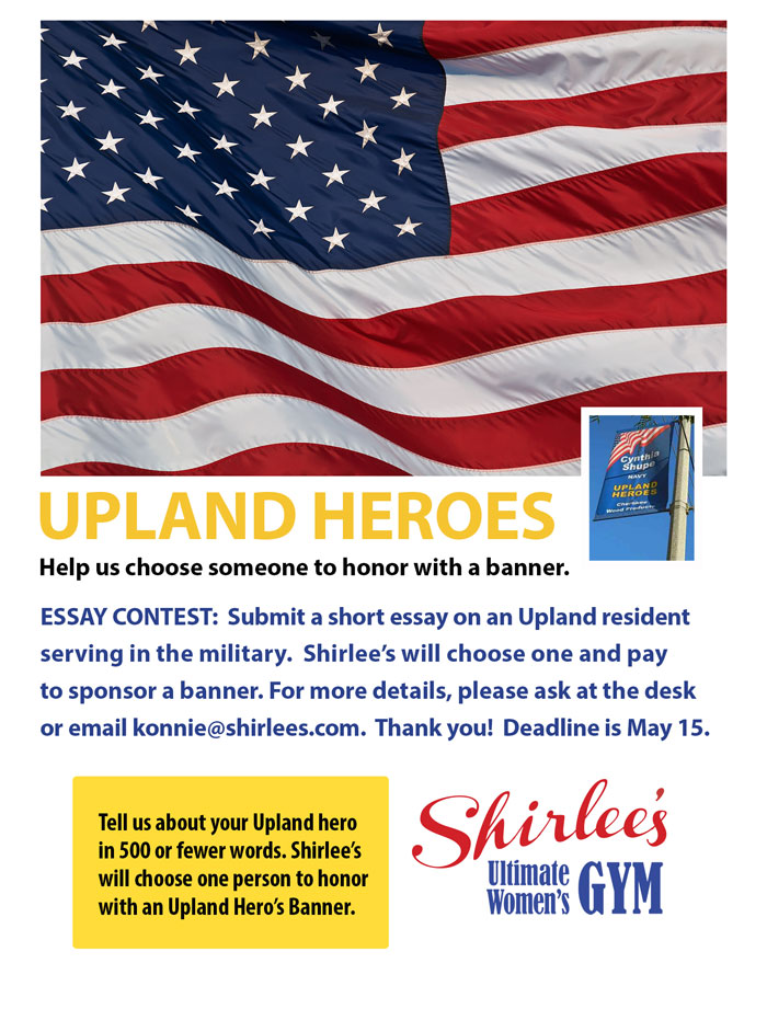 shirlee s sponsors upland hero banner essay contest shirlee s ultimate gym for women announces an essay contest to choose someone to honor an upland hero s banner the upland adopt a ier military