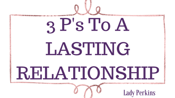 3 P's to a Lasting Relationship