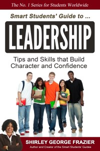 Smart Students Guide to Leadership, by Shirley George Frazier. All rights reserved.