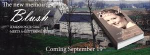 The new memoir: Blush A Mennonite Girl Meets a Glittering World. Coming September 19th