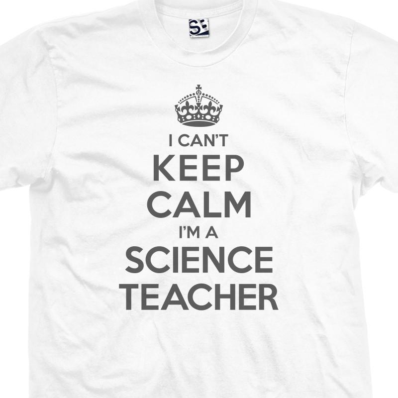 I Can't Keep Calm I'm a Science Teacher T-Shirt
