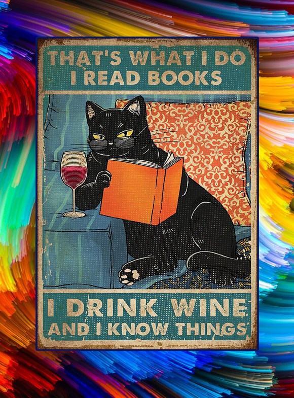 Cat that's what I do I read books I drink wine and I know ...