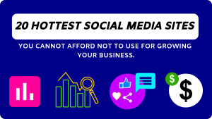 Top 20 Hottest Social Media Sites That Can Drive Your Business