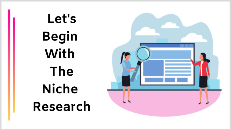 How to start a blog: You'll need to do your niche research for the right outcomes.