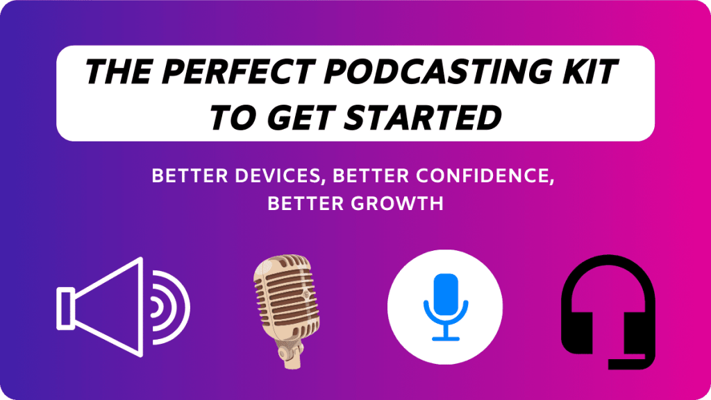 The Perfect Podcasting Kit You Should Have To Kick Start.