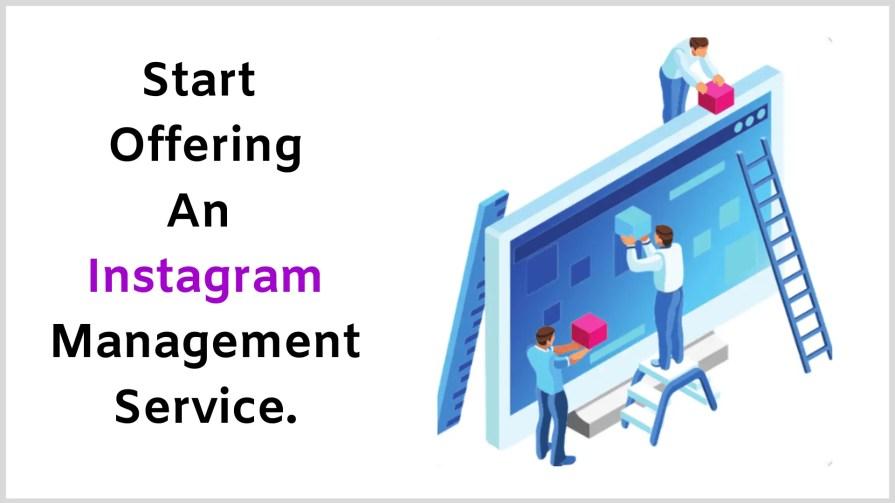 Start offering an Instagram management service.