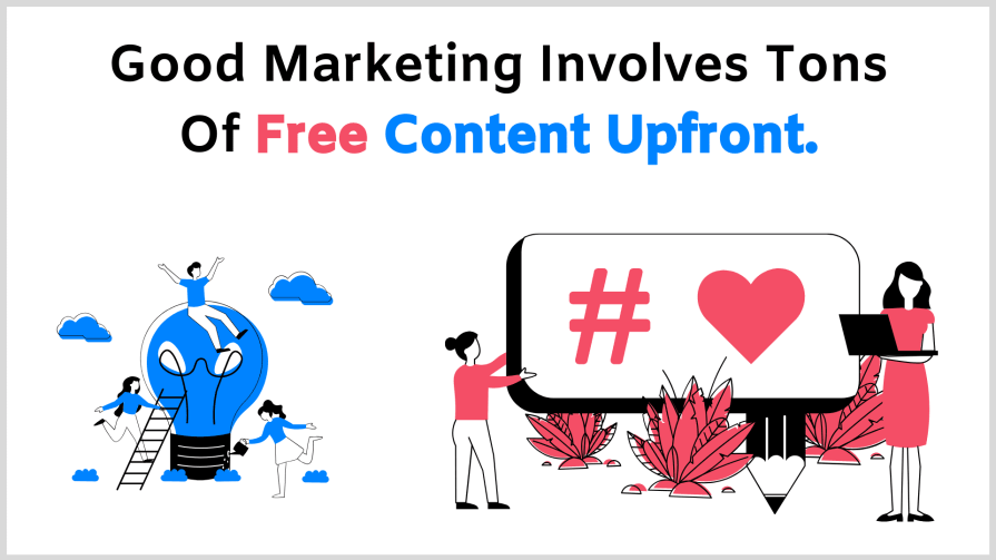 Good content marketing model involves lots of free value in it.