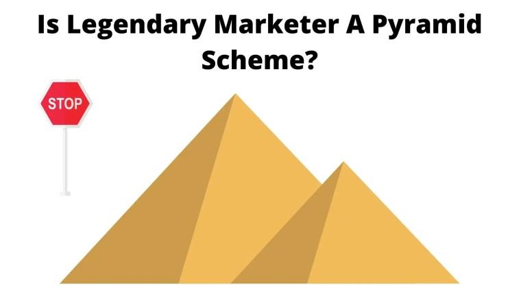 Is Legendary Marketer a Pyramid Scheme?