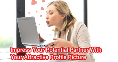 Impress Your Potential Partner With Your Attractive Profile Picture