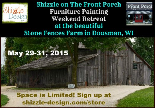 Shizzle on The Front Porch Weekend Furniture Paint Retreat Wisconsin Classes Miss Mustardseed Best workshops chalk paint Dream Farm best class