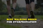 Best Walking Shoes For Overpronation 2021 | Ultimate Buying Guide