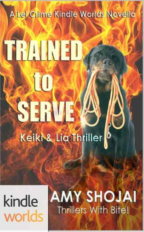 Trained to Serve: A Keiki & Lia Thriller #2 (Lei Crime KindleWorld)