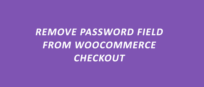 Remove password field from woocommerce checkout