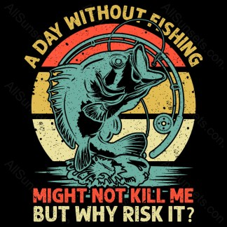 A Day Without Fishing Might Not Kill Me But Why Risk It AllSunsets Preview