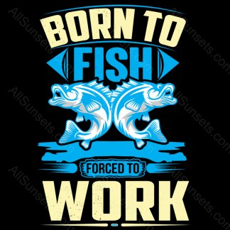 Born To Fish Forced To Work T-shirt Design