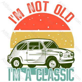 I'm Not Old I'm A Classic T-shirt Design For Sale
