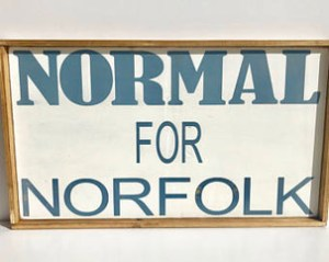 handmade wooden sign normal for norfolk