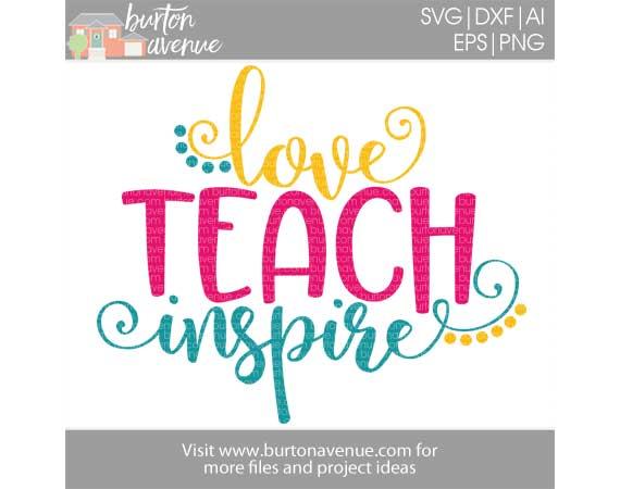 Download Love Teach Inspire Cut File - Burton Avenue