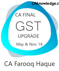 CA Final GST Upgrade Video Lecture for May, Nov 2018 by CA Farooq Haque