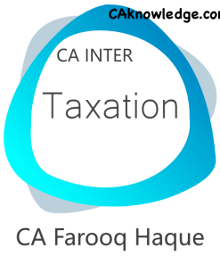 CA Inter Taxation Video Lectures (IPCC New Syllabus) by CA Farooq Haque