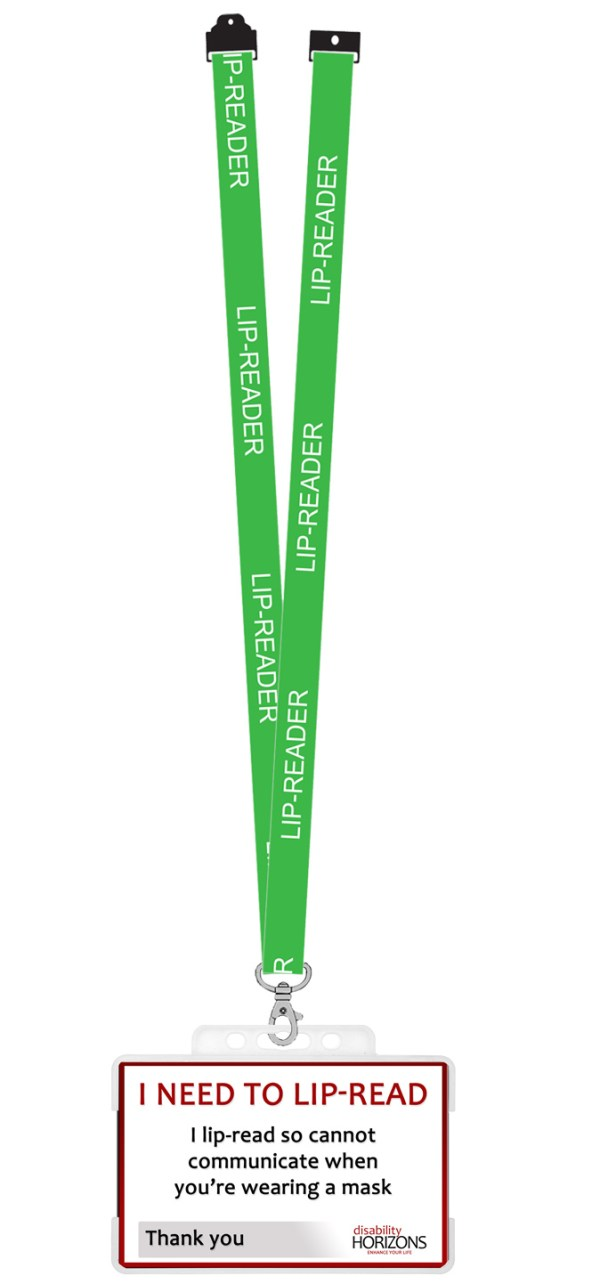 "Image is a photograph of a lip-reading ID card with green lanyard. White text on lanyard reads: ""LIP-READER"". ID card features the Disability Horizons logo and text which reads:""I lip-read so cannot communicate when you're wearing a mask. Thank you"""