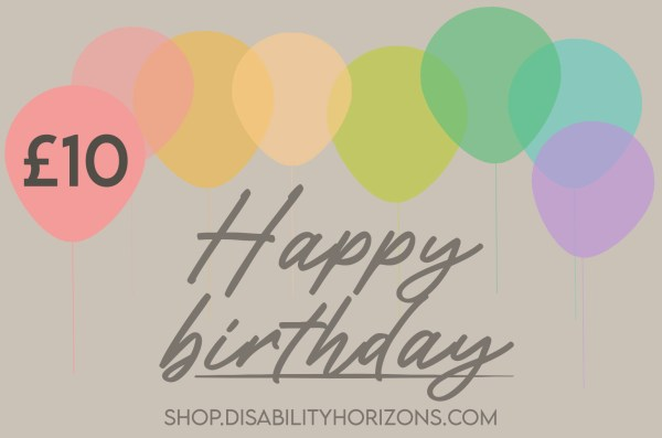 "Image is a digital gift card featuring balloons in pastel colours and cursive text which reads ""Happy birthday. shop.disabilityhorizons.com £10"""