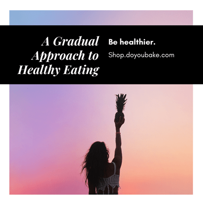 A Gradual Approach to Healthy Eating