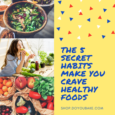 The 5 Secret Habits Make You Crave Healthy Foods