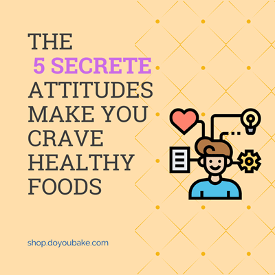 The 5 Secret Attitudes Make You Crave Healthy Foods