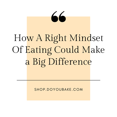 How A Right Mindset Of Eating Could Make a Big Difference