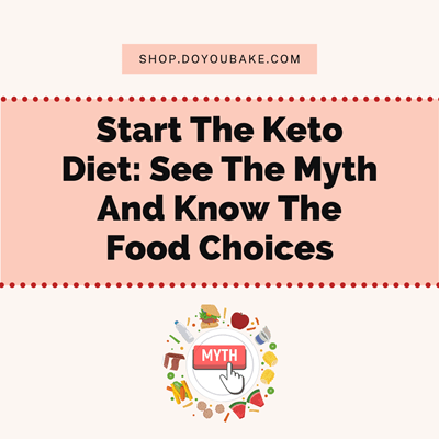 Start The Keto Diet: See The Myth And Know The Food Choices