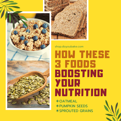 How These 3 Foods -- Oatmeal, Pumpkin Seeds, And Sprouted Grains -- Boosting Your Nutrition