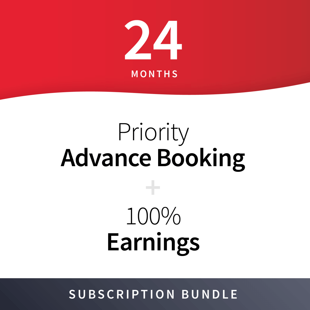 100% Earnings + Priority Advance Booking Subscription Bundle - 24 Months 3