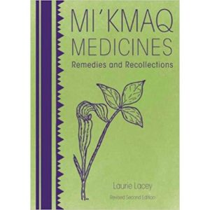 Mi'kmaq Medicines (2nd edition): Remedies and Recollections