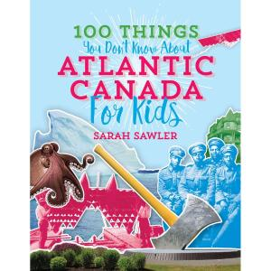 100 Things You Don't Know About Atlantic Canada