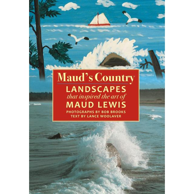 Maud's Country: Landscapes that Inspired the Art of Maud Lewis