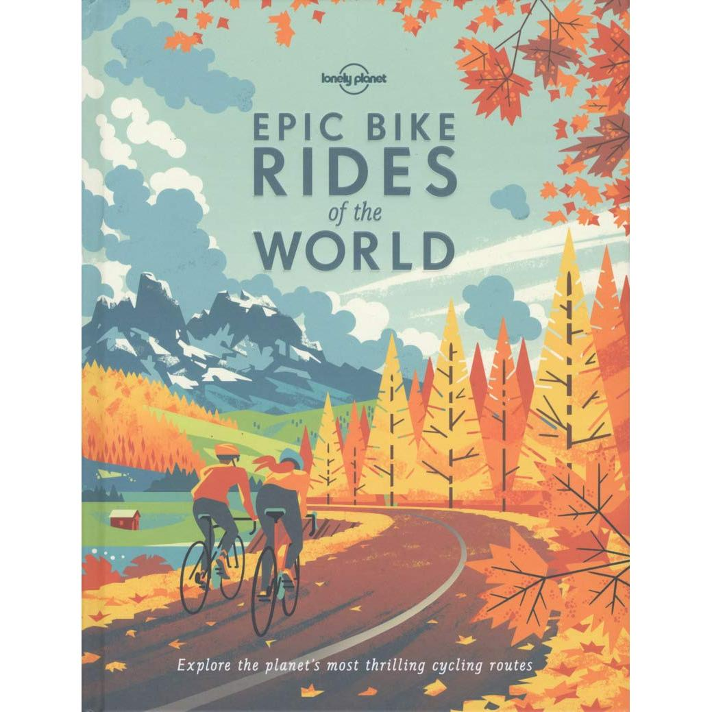 Lonely Planet Epic Bike Rides of the World 1st Ed. (Hardcover)