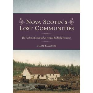Nova Scotia's Lost Communities: The Early Settlements That Helped Build the Province