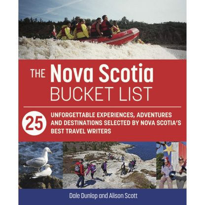 The Nova Scotia Bucket List: 25 unforgettable experiences, adventures and destinations selected by Nova Scotia's best travel writers