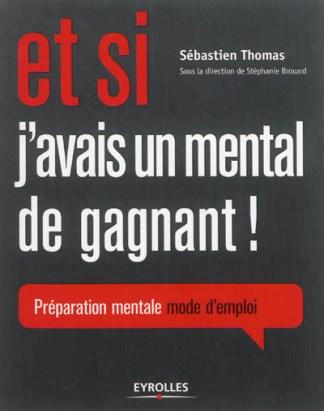 Et si j'avais un mental de gagnant ! : préparation mentale, mode d'emploi